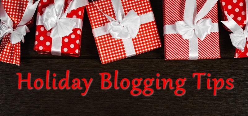 holiday blogging tips